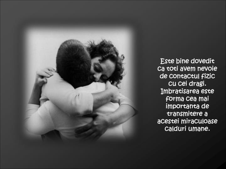 Este bine dovedit ca toti avem nevoie de contactul fizic cu cei dragi. Imbratisarea este forma cea m...