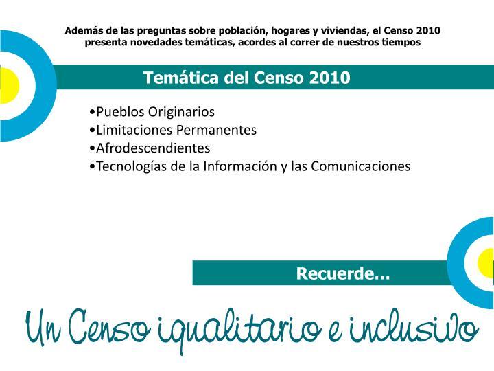 Además de las preguntas sobre población, hogares y viviendas, el Censo 2010 presenta novedades temáticas, acordes al correr de nuestros tiempos