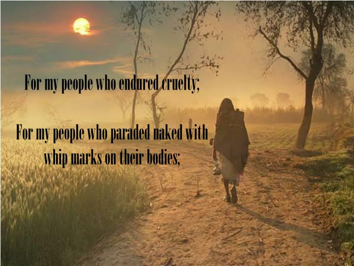 For my people who endured cruelty;