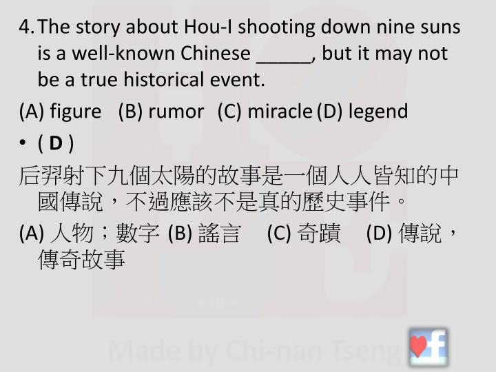 4.The story about Hou-I shooting down nine suns is a well-known Chinese _____, but it may not be a true historical event.