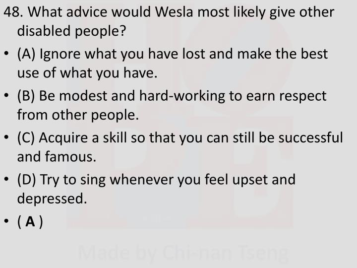 48. What advice would Wesla most likely give other disabled people?