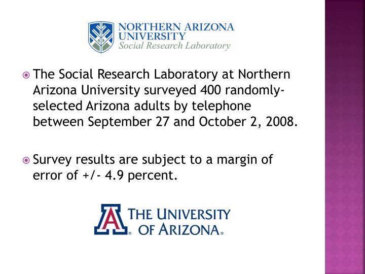The Social Research Laboratory at Northern Arizona University surveyed 400 randomly-selected Arizona adults by telephone between September 27 and October 2, 2008.