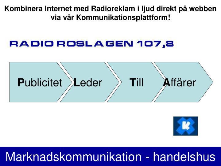 Kombinera Internet med Radioreklam i ljud direkt på webben via vår Kommunikationsplattform!