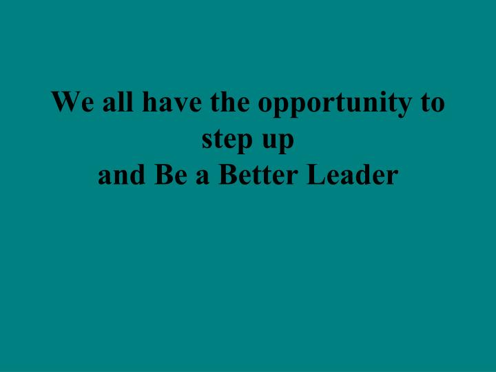 We all have the opportunity to step up