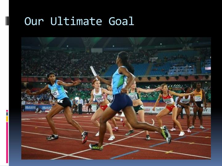 Our Ultimate Goal