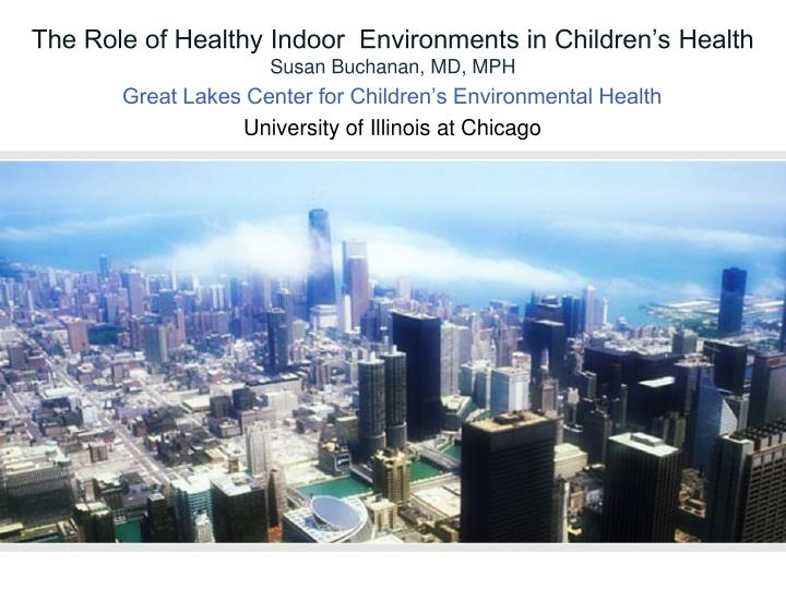 The role of healthy indoor environments in children s health susan buchanan md mph