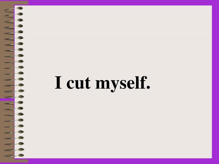 I cut myself.