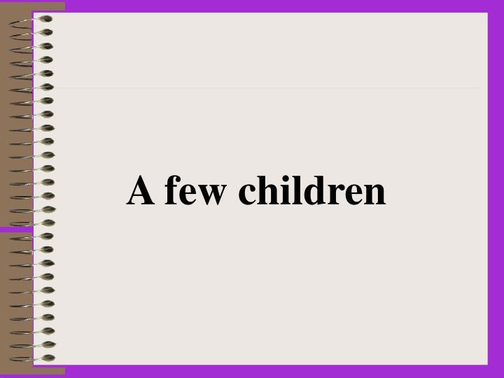 A few children