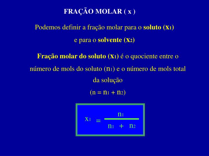 FRAÇÃO MOLAR ( x )