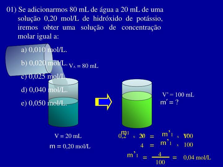 01) Se adicionarmos 80 mL de água a 20 mL de uma