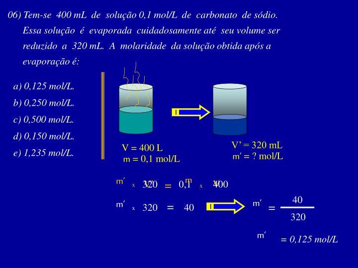 06) Tem-se  400 mL  de  solução 0,1 mol/L  de  carbonato  de sódio.