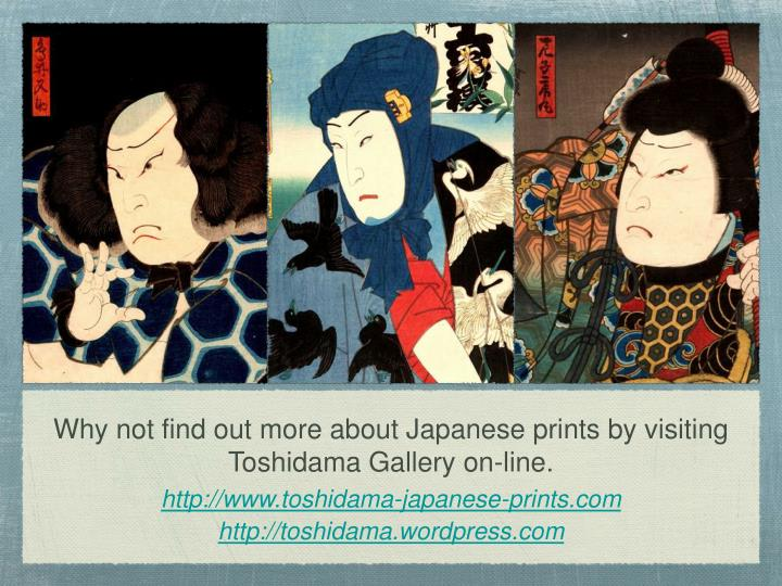 Why not find out more about Japanese prints by visiting Toshidama Gallery on-line.