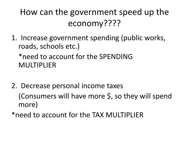 How can the government speed up the economy????