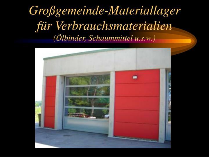 Großgemeinde-Materiallager