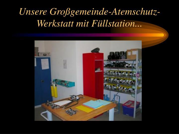 Unsere Großgemeinde-Atemschutz-Werkstatt mit Füllstation...