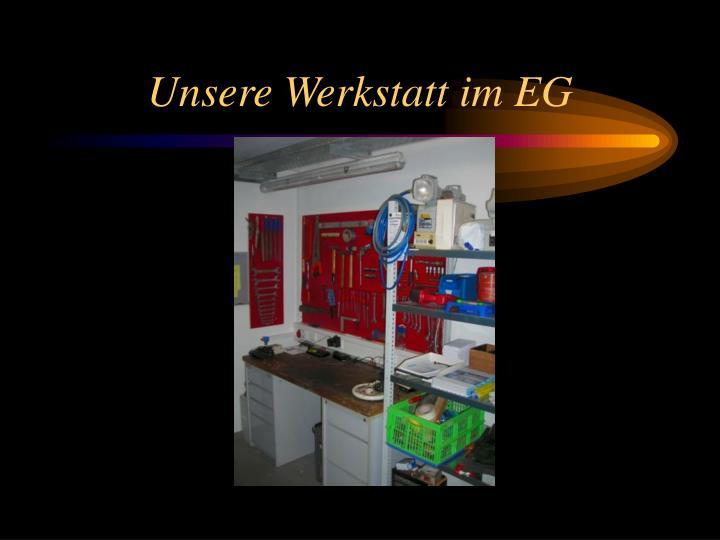Unsere Werkstatt im EG