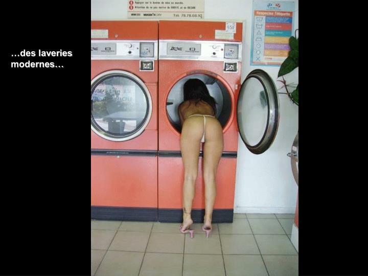 …des laveries modernes…