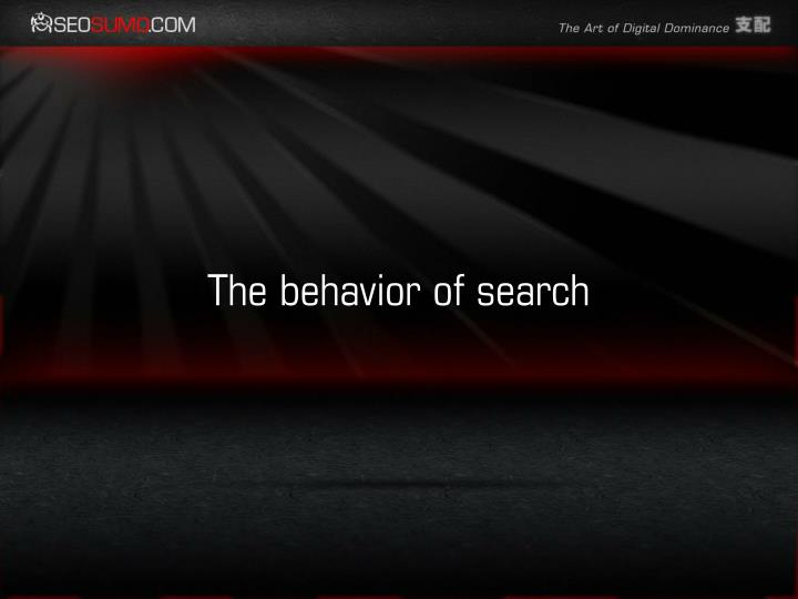 The behavior of search