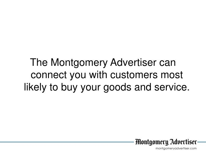 The Montgomery Advertiser can connect you with customers most likely to buy your goods and service.