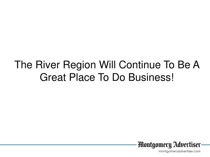 The River Region Will Continue To Be A Great Place To Do Business!