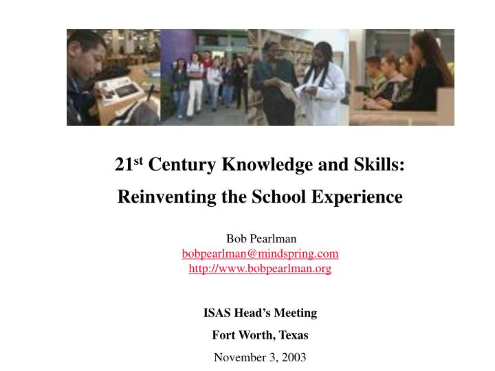 21 st century knowledge and skills reinventing the school experience n.