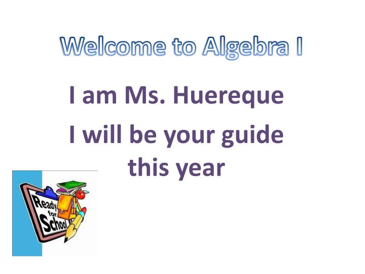I am ms huereque i will be your guide this year