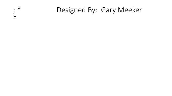 ; *                    Designed By:  Gary Meeker                  *