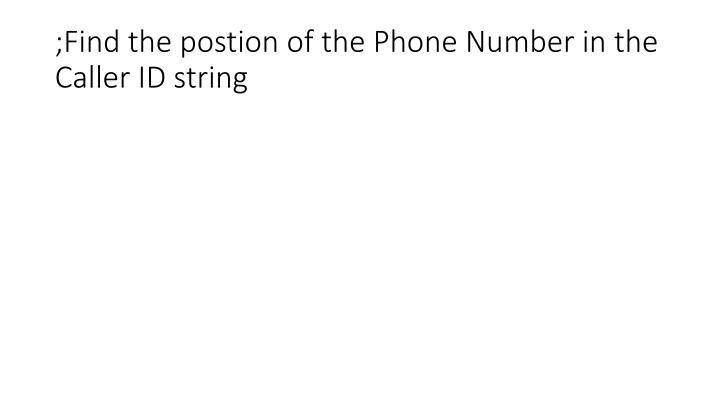 ;Find the postion of the Phone Number in the Caller ID string
