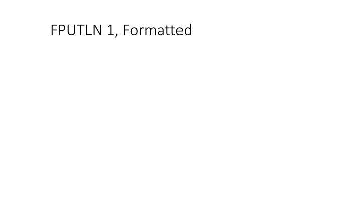 FPUTLN 1, Formatted