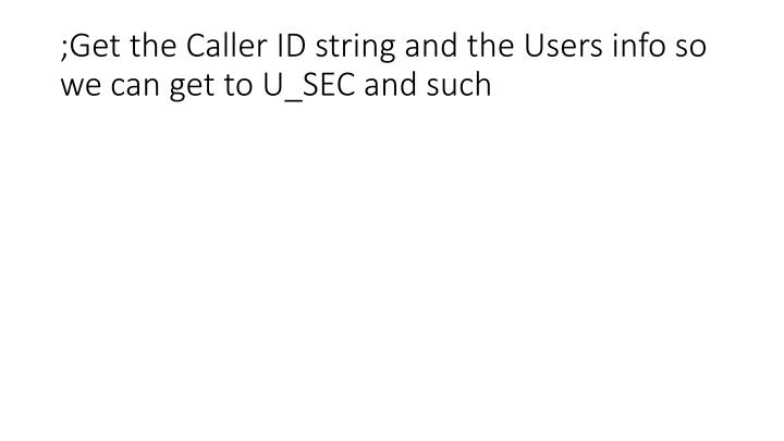 ;Get the Caller ID string and the Users info so we can get to U_SEC and such