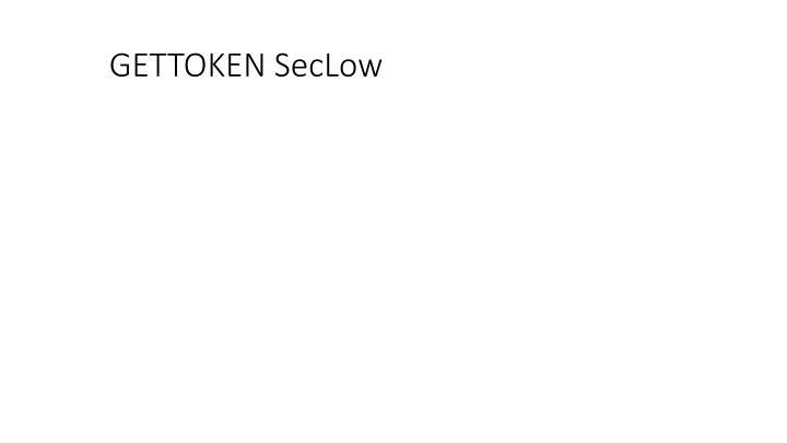 GETTOKEN SecLow