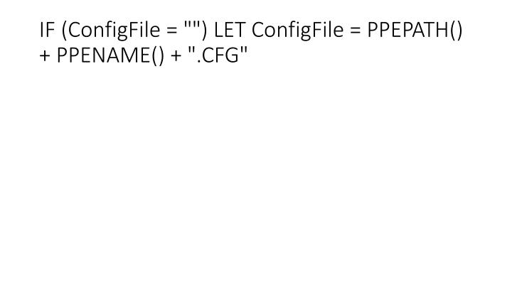 """IF (ConfigFile = """""""") LET ConfigFile = PPEPATH() + PPENAME() + """".CFG"""""""