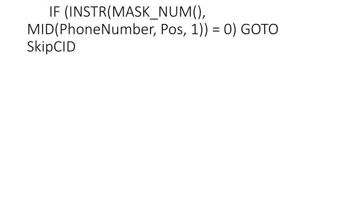 IF (INSTR(MASK_NUM(), MID(PhoneNumber, Pos, 1)) = 0) GOTO SkipCID