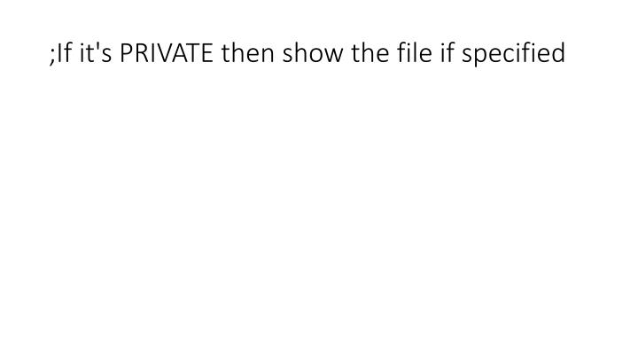 ;If it's PRIVATE then show the file if specified
