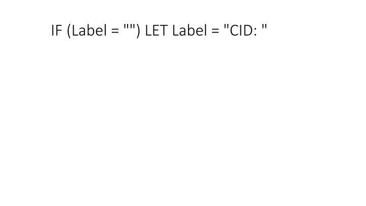 """IF (Label = """""""") LET Label = """"CID: """""""