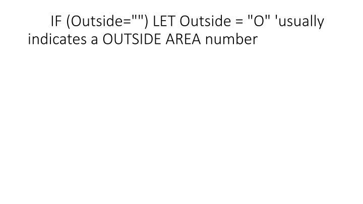 "IF (Outside="""") LET Outside = ""O"" 'usually indicates a OUTSIDE AREA number"