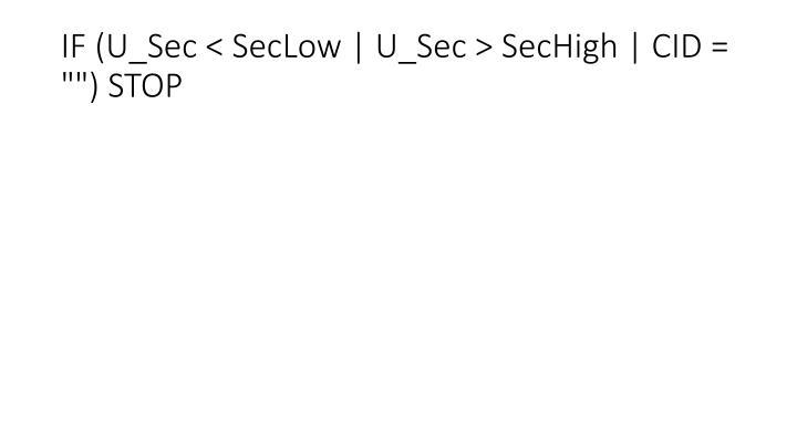 "IF (U_Sec < SecLow | U_Sec > SecHigh | CID = """") STOP"