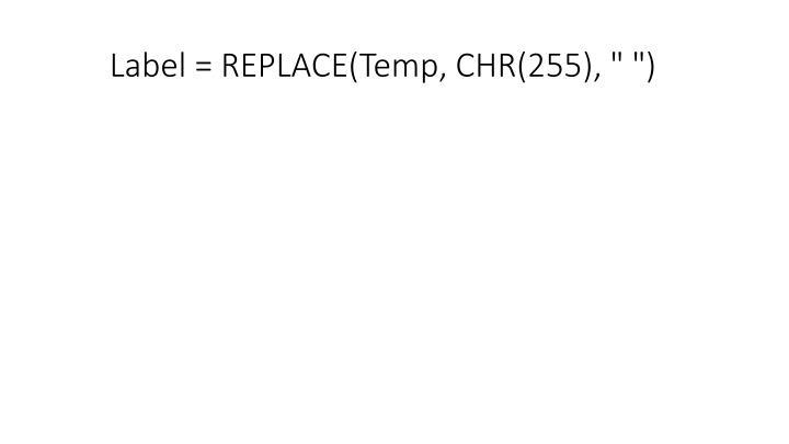 "Label = REPLACE(Temp, CHR(255), "" "")"