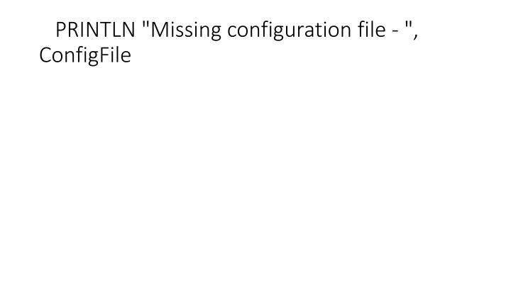 """PRINTLN """"Missing configuration file - """", ConfigFile"""