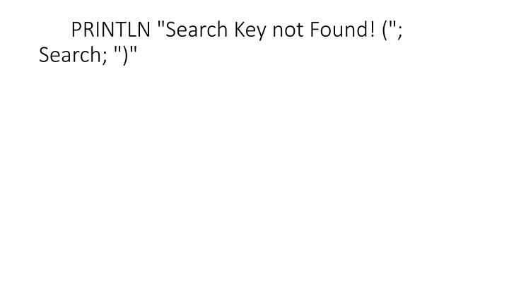 """PRINTLN """"Search Key not Found! (""""; Search; """")"""""""