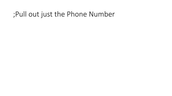 ;Pull out just the Phone Number