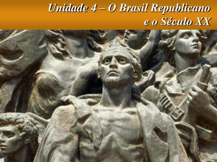 Unidade 4 – O Brasil Republicano