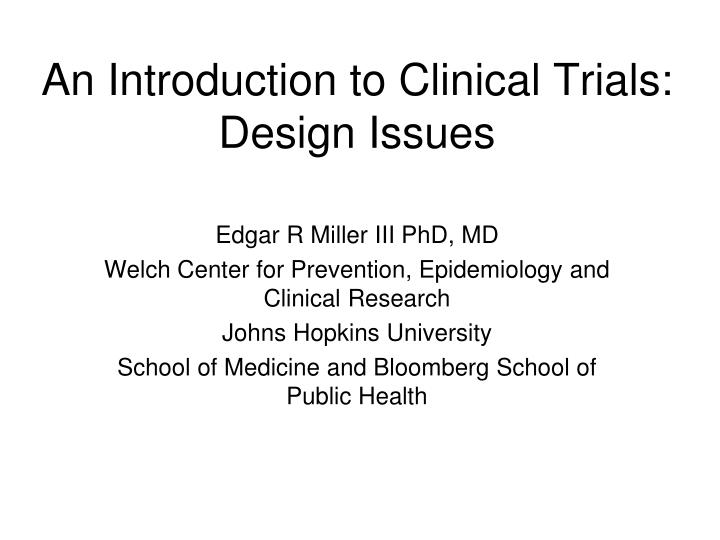an introduction to clinical trials design issues n.