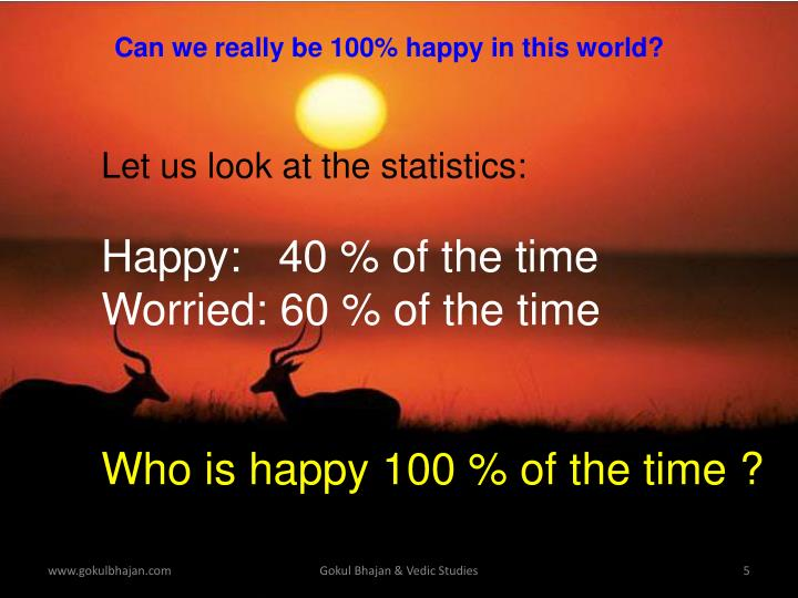 Can we really be 100% happy in this world?