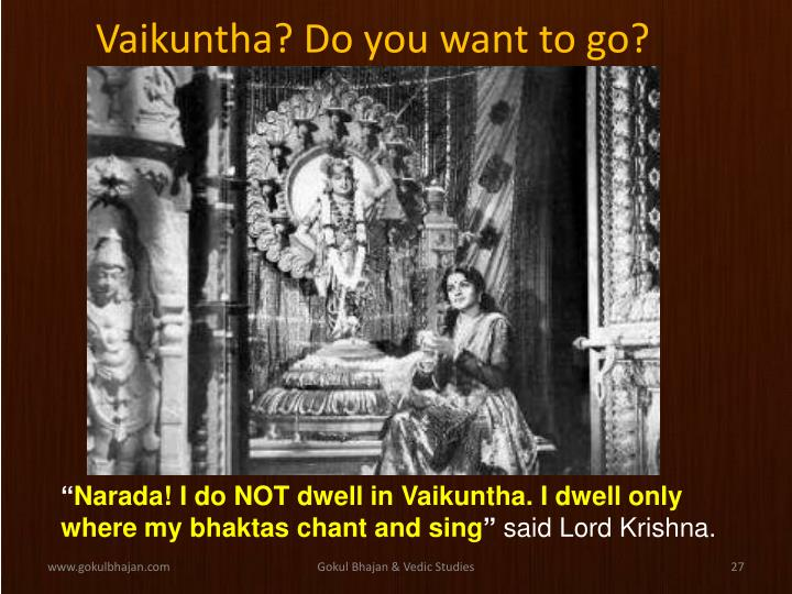 Vaikuntha? Do you want to go?