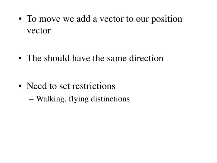 To move we add a vector to our position vector