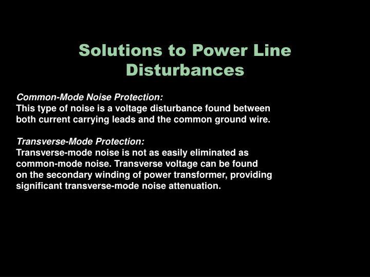 Solutions to Power Line Disturbances