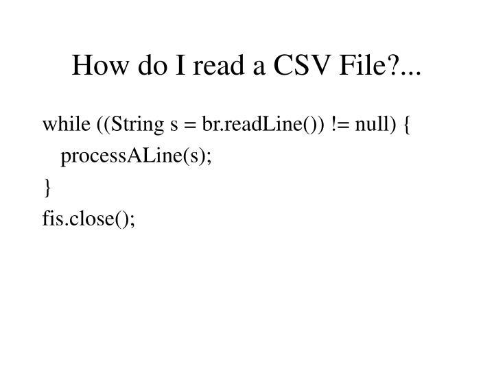 How do I read a CSV File?...