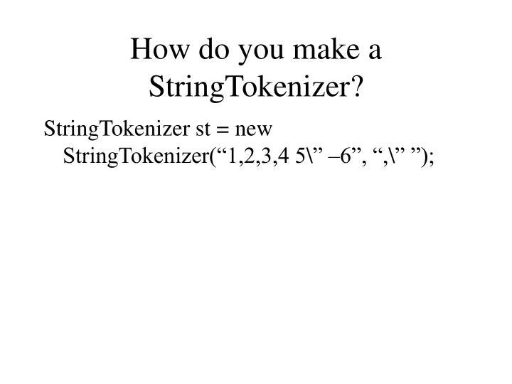 How do you make a StringTokenizer?