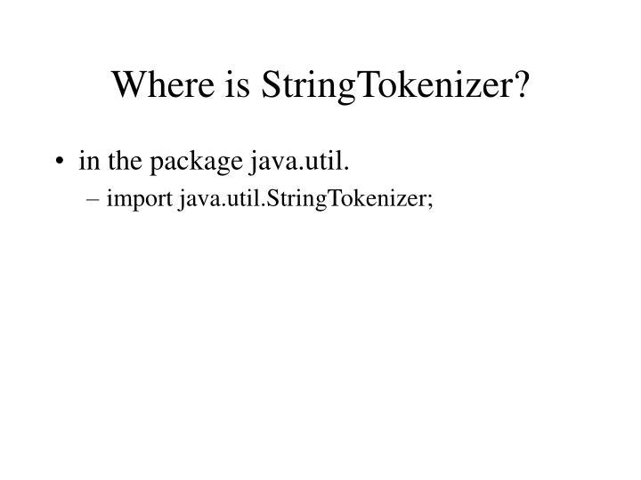Where is stringtokenizer